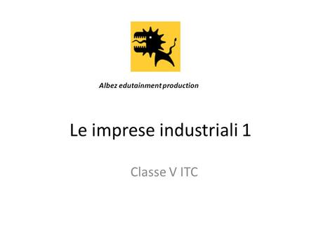 Le imprese industriali 1 Classe V ITC Albez edutainment production.