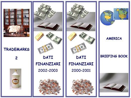 DATIFINANZIARI2000-2001 TRADEMARKS2 DATIFINANZIARI2002-2003 AMERICA BRIEFING BOOK.