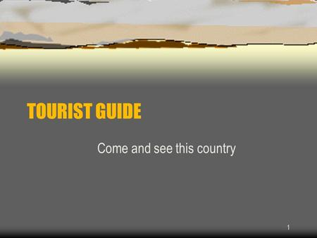 1 TOURIST GUIDE Come and see this country. 2 TOURIST GUIDE Create in power point a presentation which promotes tourism in Afghanistan There will have.