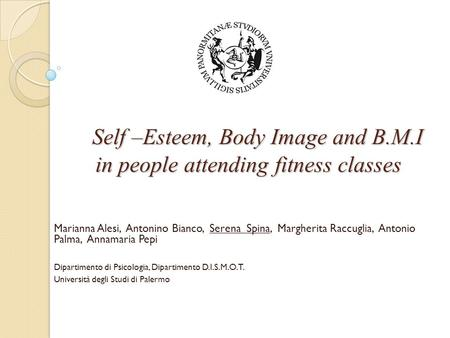 Self –Esteem, Body Image and B.M.I in people attending fitness classes Self –Esteem, Body Image and B.M.I in people attending fitness classes Marianna.