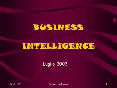 Luglio 2003Business Intelligence1 BUSINESS INTELLIGENCE Luglio 2003.