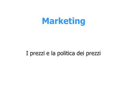 Marketing I prezzi e la politica dei prezzi. Il processo di marketing fase analitico- conoscitiva fase decisionale e operativa Concorrenza e settore Consumo.