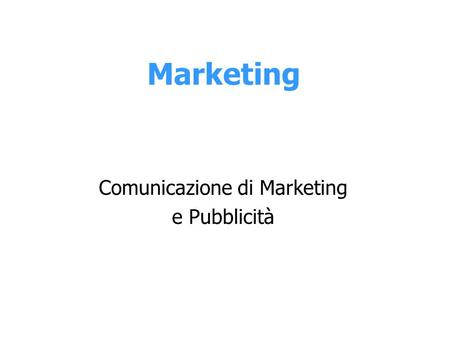 Marketing Comunicazione di Marketing e Pubblicità.