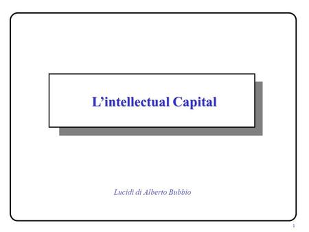 1 Lintellectual Capital Lucidi di Alberto Bubbio.