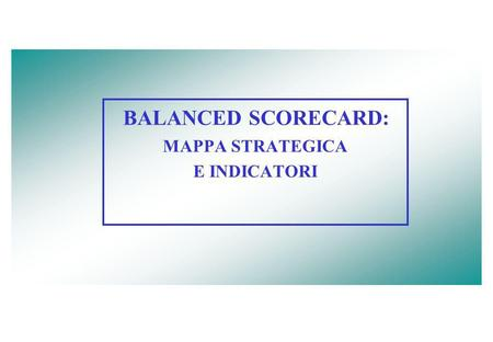 BALANCED SCORECARD: MAPPA STRATEGICA E INDICATORI.