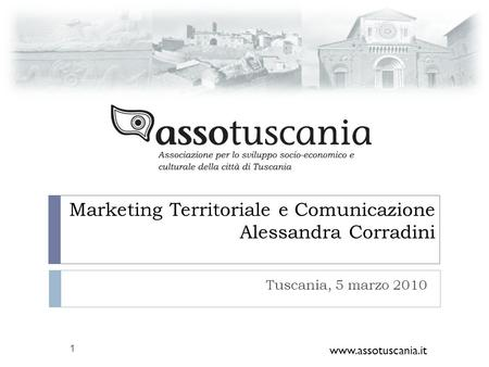 Marketing Territoriale e Comunicazione Alessandra Corradini Tuscania, 5 marzo 2010 www.assotuscania.it 1.