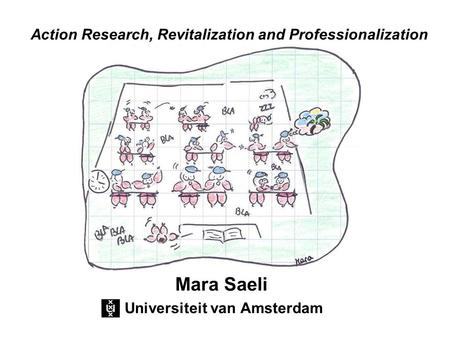 Mara Saeli Universiteit van Amsterdam Action Research, Revitalization and Professionalization.