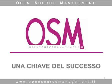 1 UNA CHIAVE DEL SUCCESSO www.opensourcemanagement.it O PEN S OURCE M ANAGEMENT.
