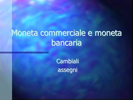 Moneta commerciale e moneta bancaria