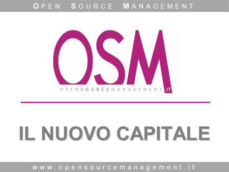 IL NUOVO CAPITALE www.opensourcemanagement.it O PEN S OURCE M ANAGEMENT.