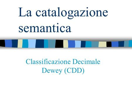 La catalogazione semantica Classificazione Decimale Dewey (CDD)