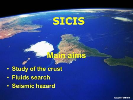 Main aims Study of the crust Fluids search Seismic hazard SICIS.