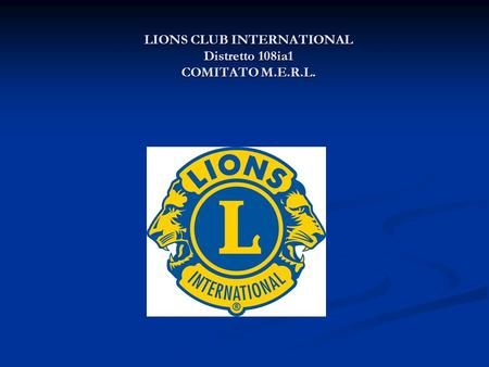 LIONS CLUB INTERNATIONAL Distretto 108ia1 COMITATO M.E.R.L.
