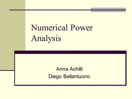 Numerical Power Analysis Anna Achilli Diego Bellantuono.