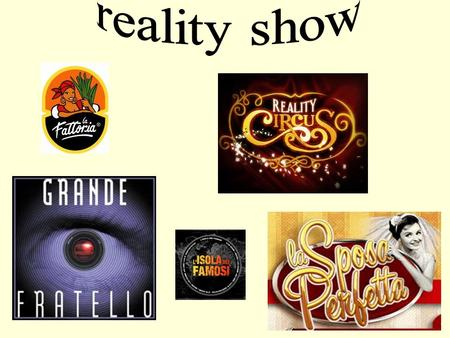 Reality show.