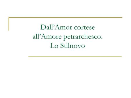 DallAmor cortese allAmore petrarchesco. Lo Stilnovo.