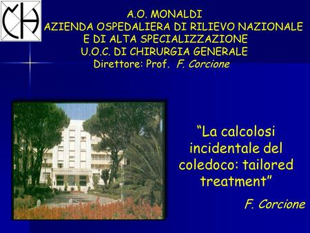 """La calcolosi incidentale del coledoco: tailored treatment"""