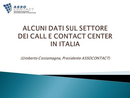 CALL E CONTACT CENTER IN OUTSOURCING FATTURATO 2008 = 900 mln INCREMENTO SU 2007 = + 10 % (era previsto + 12,9 %) CRESCITA MEDIA ANNI PRECEDENTI = + 13,7.