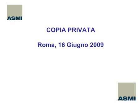 COPIA PRIVATA Roma, 16 Giugno 2009. Equo compenso – Audio Video CDR and DVD.