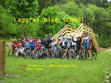 Lagorai Bike School Sede: Via Molaren 4 – 38050 Mezzano (TN) Tel.: 0439 725181.