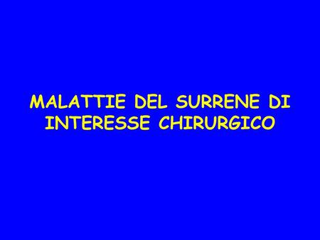 MALATTIE DEL SURRENE DI INTERESSE CHIRURGICO