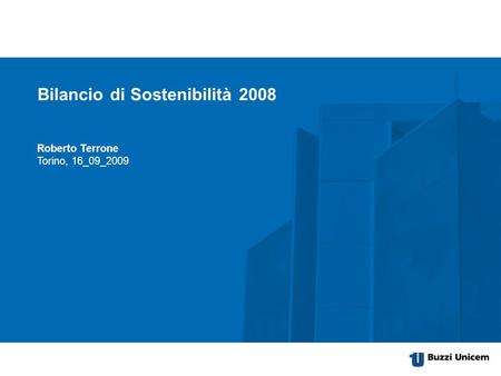 Item of the presentation optionale 2nd line Subtitle of the presentation City, date, author Roberto Terrone Torino, 16_09_2009 Bilancio di Sostenibilità