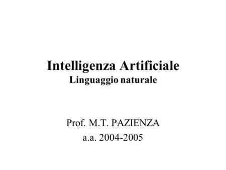 Intelligenza Artificiale Linguaggio naturale Prof. M.T. PAZIENZA a.a. 2004-2005.