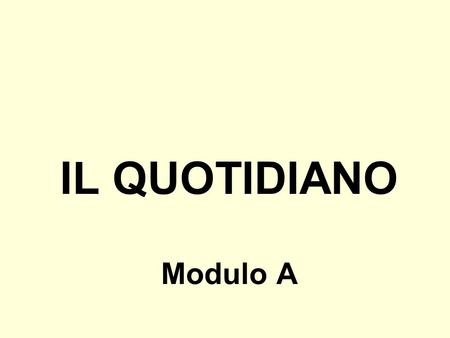 IL QUOTIDIANO Modulo A.
