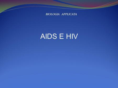 AIDS E HIV BIOLOGIA APPLICATA. La Sindrome da Immunodeficienza Acquisita (SIDA in francesce e in spagnolo) o Acquired Immune Deficiency Syndrome (AIDS.