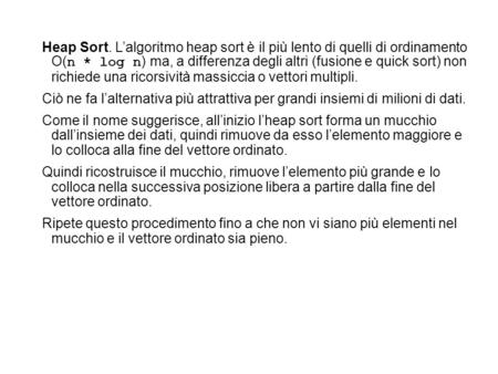 Heap Sort. Lalgoritmo heap sort è il più lento di quelli di ordinamento O( n * log n ) ma, a differenza degli altri (fusione e quick sort) non richiede.