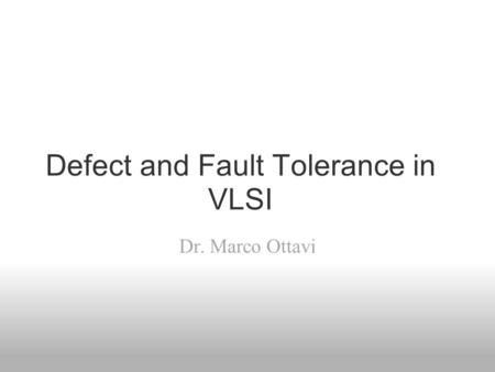 Defect and Fault Tolerance in VLSI Dr. Marco Ottavi.
