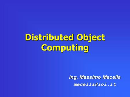 Distributed Object Computing Ing. Massimo Mecella