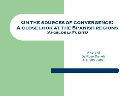 On the sources of convergence: A close look at the Spanish regions (Angel de la Fuente) A cura di De Rose Daniela A.A. 2005-2006.