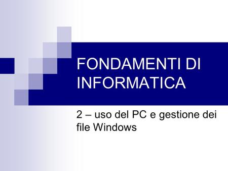 FONDAMENTI DI INFORMATICA 2 – uso del PC e gestione dei file Windows.