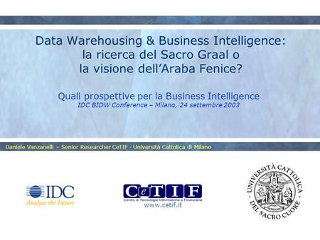 Www.cetif.it Daniele Vanzanelli – Senior Researcher CeTIF - Università Cattolica di Milano Data Warehousing & Business Intelligence: la ricerca del Sacro.