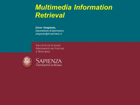 Enver Sangineto, Dipartimento di Informatica Multimedia Information Retrieval.