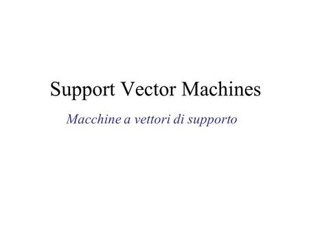 Support Vector Machines Macchine a vettori di supporto.