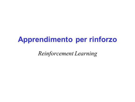 Apprendimento per rinforzo Reinforcement Learning.