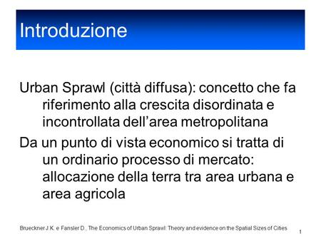 Jan T. Brueckner, David A. Fansler The Economics of Urban Sprawl: Theory and Evidence on the Spatial Size of Cities, 1983 presentazione di Braccia Giovanni.
