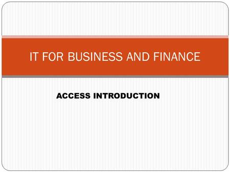1 IT FOR BUSINESS AND FINANCE ACCESS INTRODUCTION.