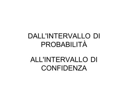 DALL'INTERVALLO DI PROBABILITÀ ALL'INTERVALLO DI CONFIDENZA.