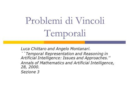 Problemi di Vincoli Temporali Luca Chittaro and Angelo Montanari. ``Temporal Representation and Reasoning in Artificial Intelligence: Issues and Approaches.''