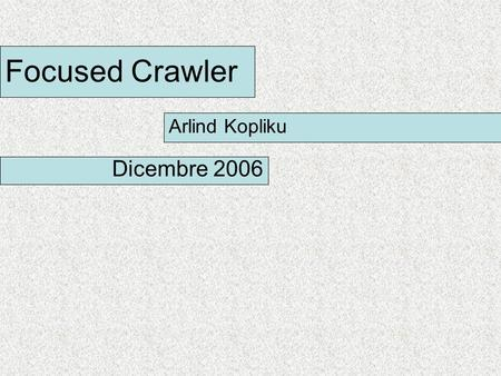 Focused Crawler Arlind Kopliku Dicembre 2006. Riferimenti Focused Crawling: A new approach to Topic-Specific Resource Discovery - Soumen Chakrabarti,