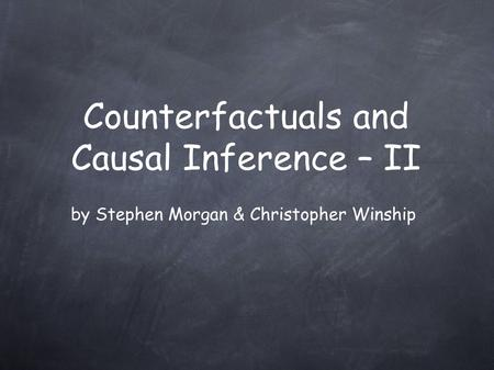 Counterfactuals and Causal Inference – II by Stephen Morgan & Christopher Winship.