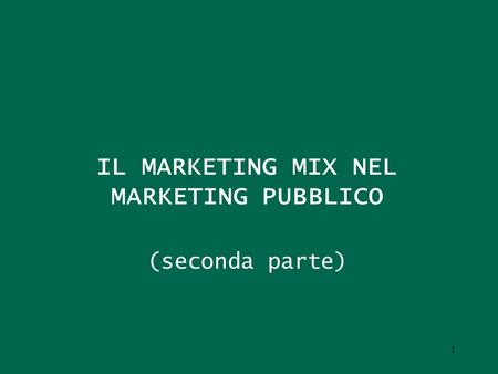 IL MARKETING MIX NEL MARKETING PUBBLICO (seconda parte) 1.