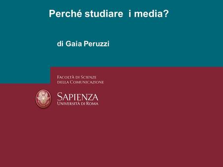Di Gaia Peruzzi Perché studiare i media?. Perché studiare i media? - 1Pagina 2 Modulo Perché studiare i media? Roger Silverstone Why Study the Media?