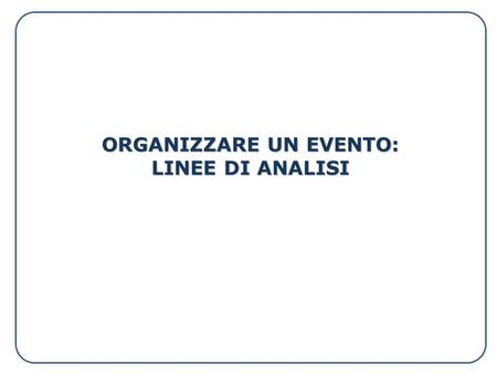 ORGANIZZARE UN EVENTO: LINEE DI ANALISI. EVENT IDEA Marketing analitico e marketing strategico Marketing analitico e marketing strategico Identificare/valutare.