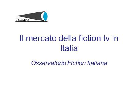 Il mercato della fiction tv in Italia Osservatorio Fiction Italiana.