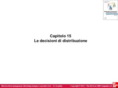 Market-driven management. Marketing strategico e operativo 6/ed – J.J. LambinCopyright © 2012 – The McGraw-Hill Companies srl Capitolo 15 Le decisioni.