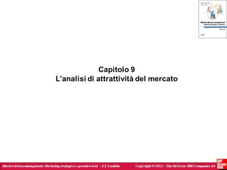 Market-driven management. Marketing strategico e operativo 6/ed – J.J. LambinCopyright © 2012 – The McGraw-Hill Companies srl Capitolo 9 Lanalisi di attrattività
